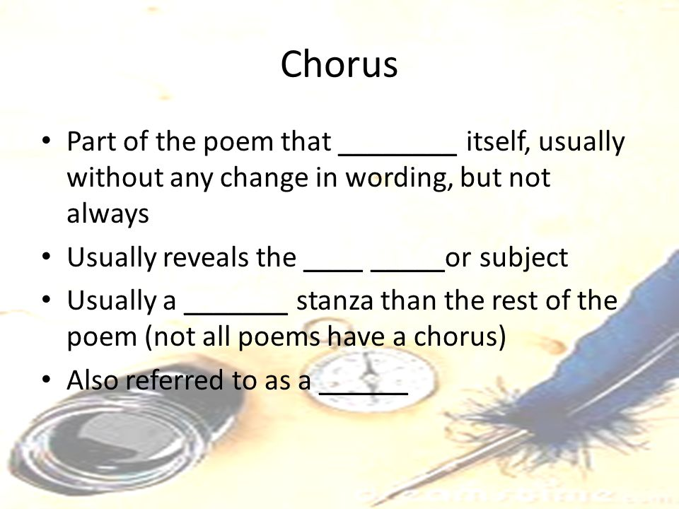 Chorus Part of the poem that ________ itself, usually without any change in wording, but not always.