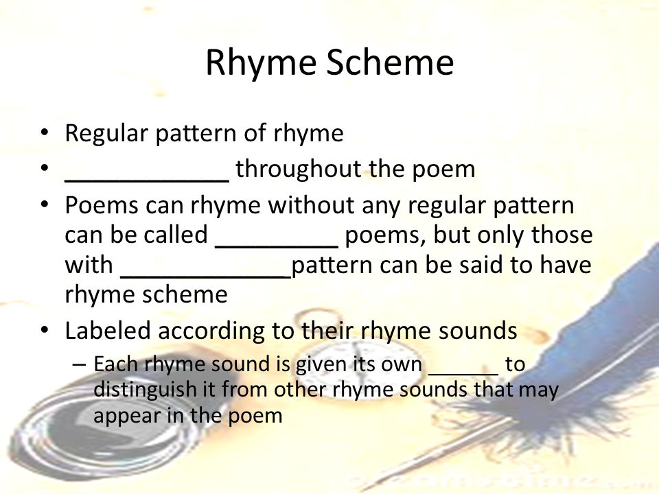 Rhyme Scheme Regular pattern of rhyme ____________ throughout the poem