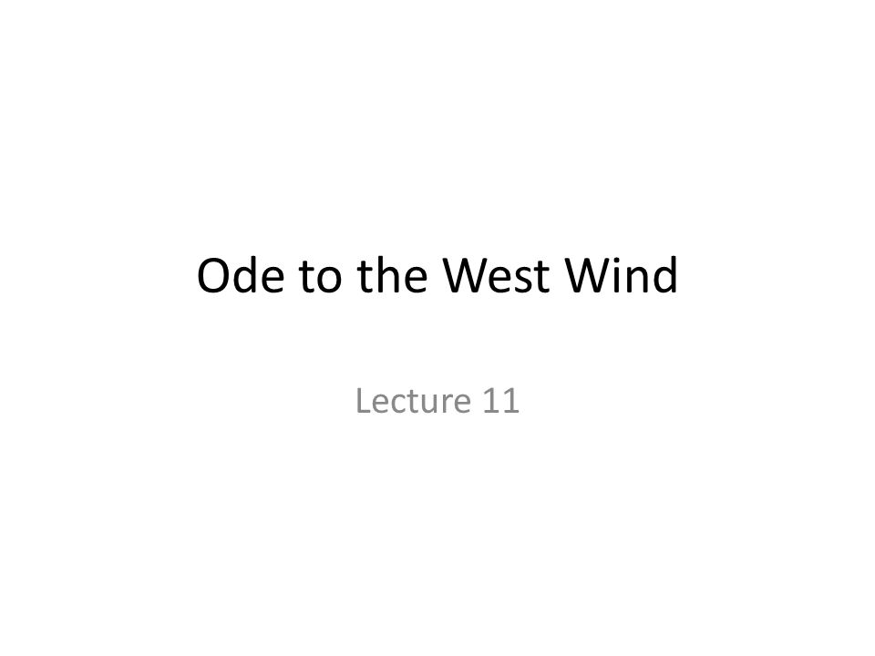 Ode to the West Wind Lecture 11