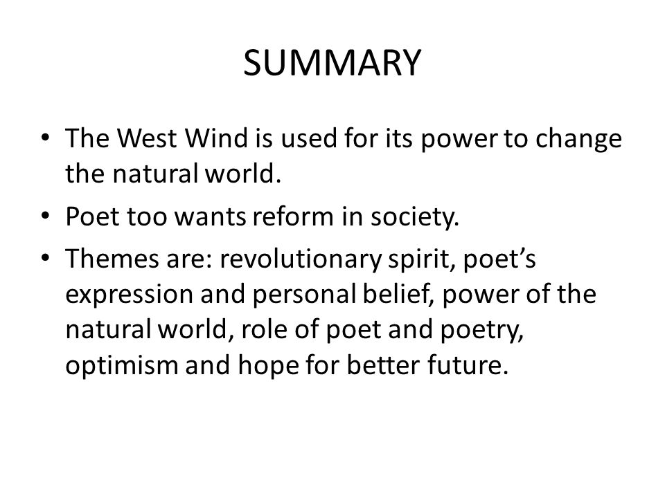 SUMMARY The West Wind is used for its power to change the natural world. Poet too wants reform in society.