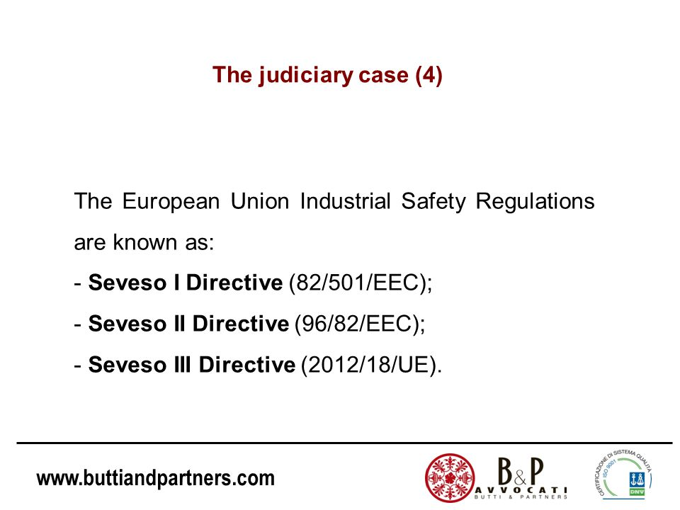 The judiciary case (4) The European Union Industrial Safety Regulations are known as: Seveso I Directive (82/501/EEC);