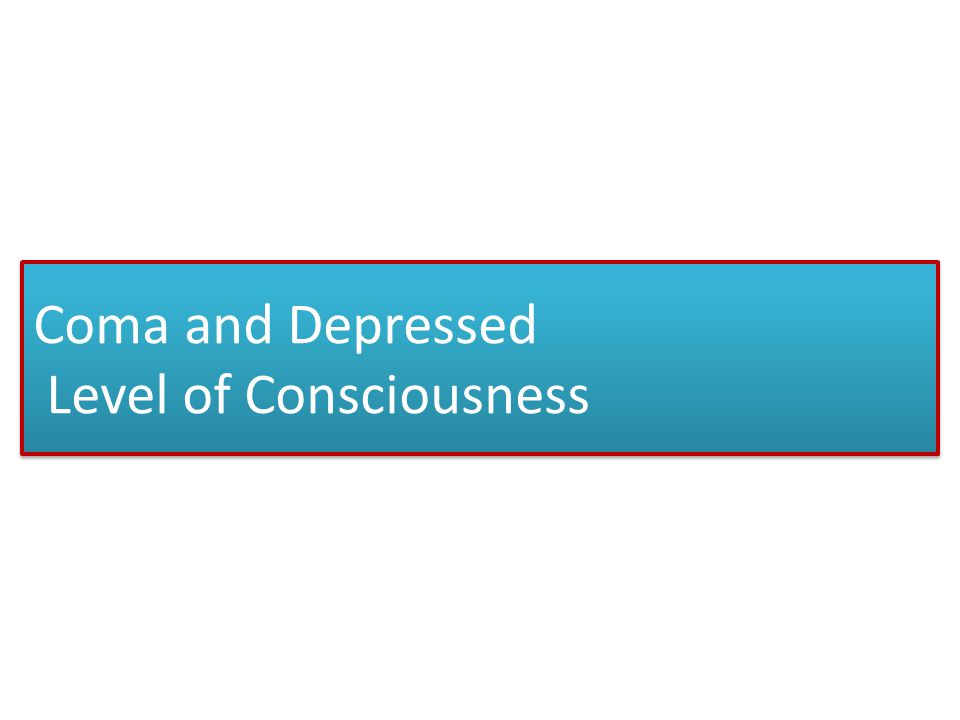 Coma and Depressed Level of Consciousness