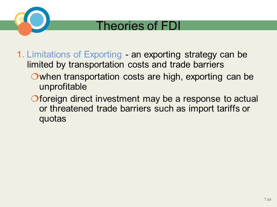 Theories of FDI 1. Limitations of Exporting - an exporting strategy can be limited by transportation costs and trade barriers.