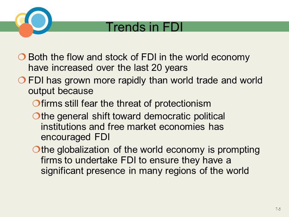 Trends in FDI Both the flow and stock of FDI in the world economy have increased over the last 20 years.