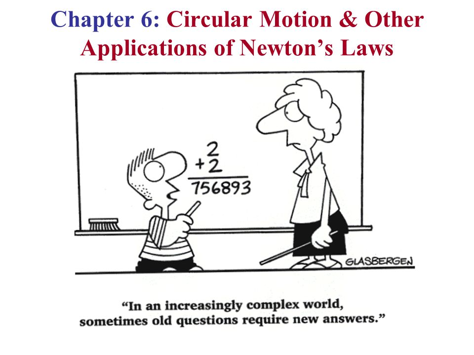 Chapter 6: Circular Motion & Other Applications of Newton's Laws