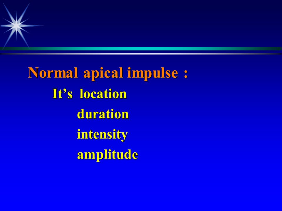 Normal apical impulse :