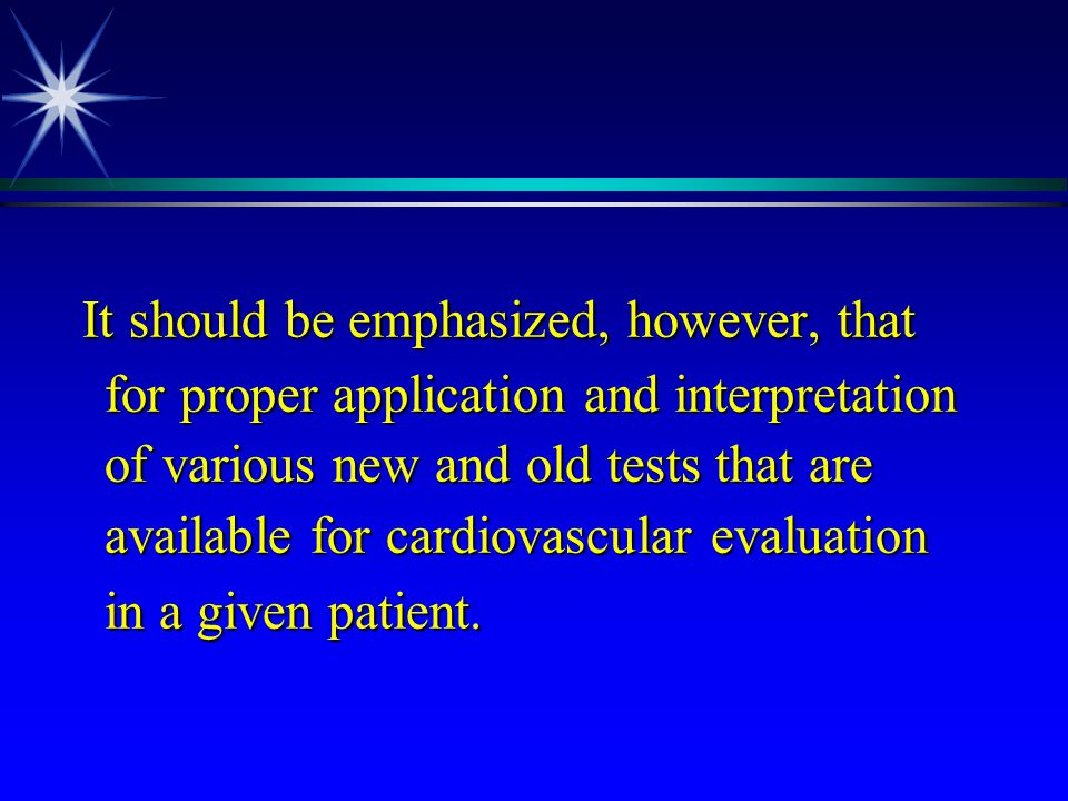 It should be emphasized, however, that for proper application and interpretation of various new and old tests that are available for cardiovascular evaluation in a given patient.