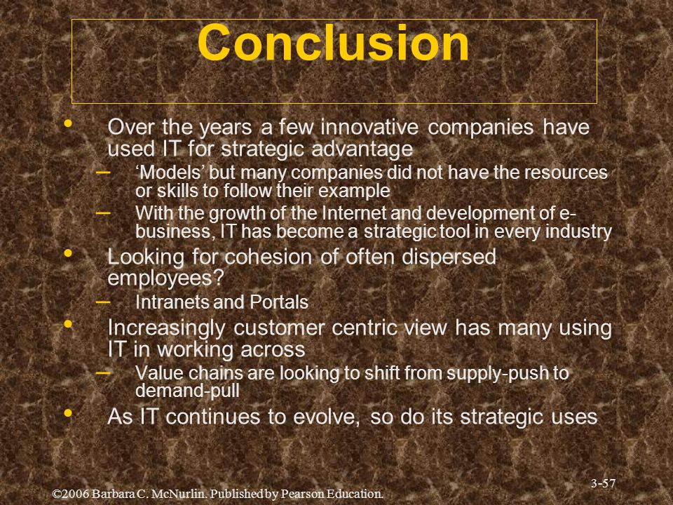 Conclusion Over the years a few innovative companies have used IT for strategic advantage.