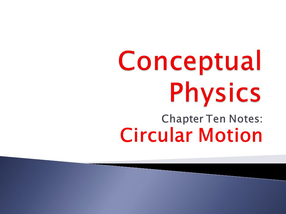Chapter Ten Notes: Circular Motion