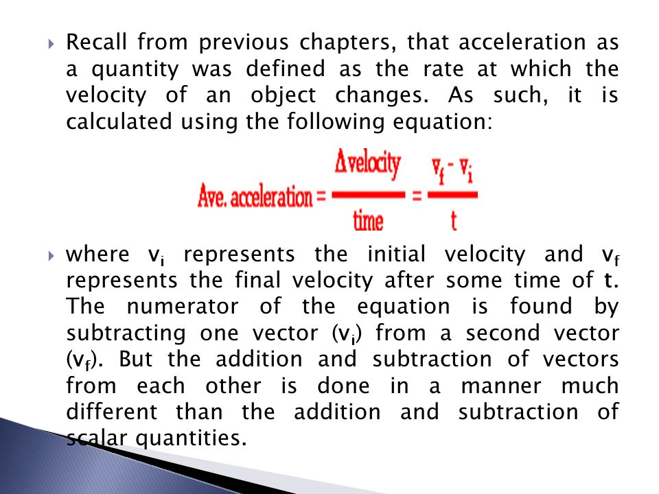 Recall from previous chapters, that acceleration as a quantity was defined as the rate at which the velocity of an object changes. As such, it is calculated using the following equation: