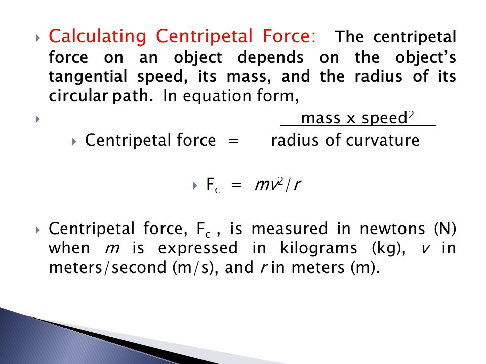 Centripetal force = radius of curvature