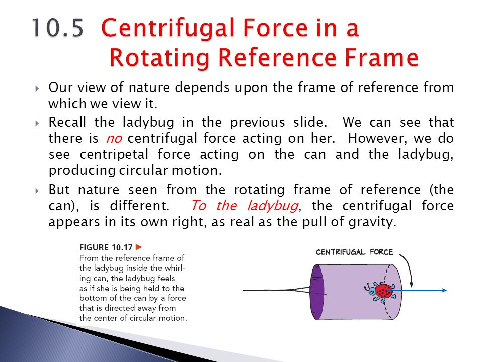 10.5 Centrifugal Force in a Rotating Reference Frame