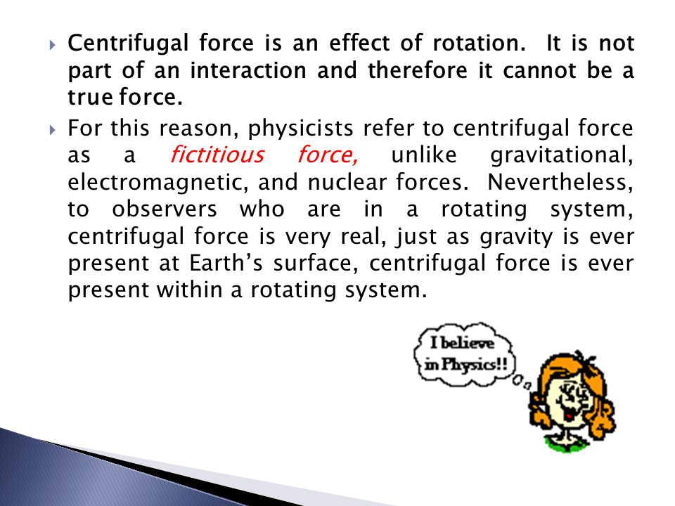 Centrifugal force is an effect of rotation