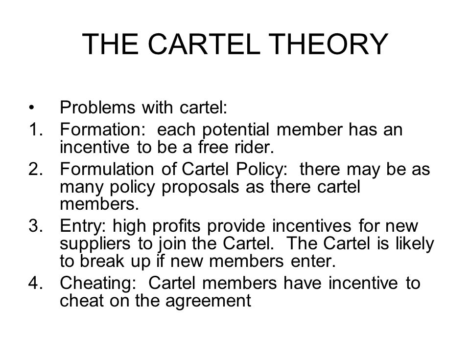 THE CARTEL THEORY Problems with cartel: