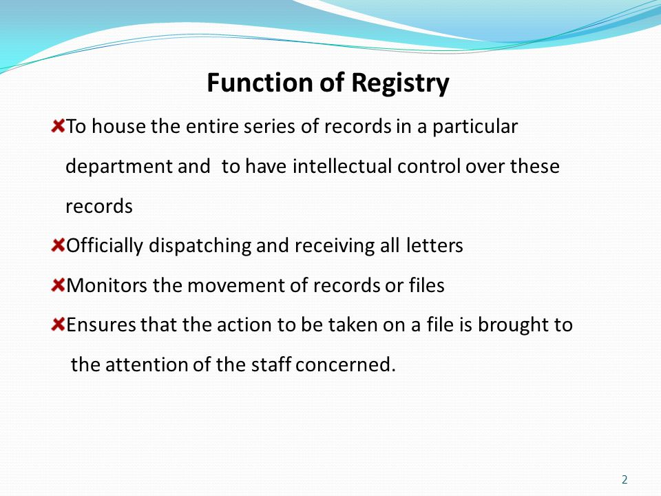 Function of Registry To house the entire series of records in a particular. department and to have intellectual control over these.