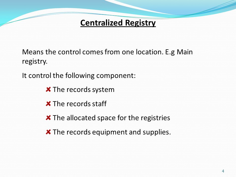 Centralized Registry Means the control comes from one location. E.g Main registry. It control the following component: