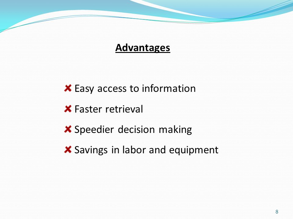 Advantages Easy access to information. Faster retrieval.