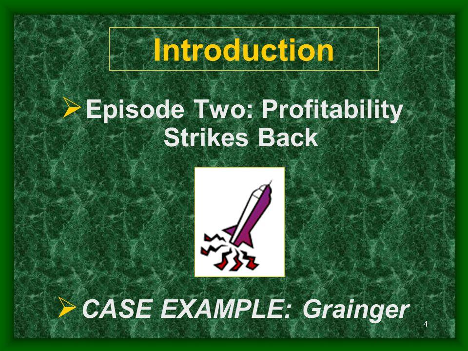 Episode Two: Profitability Strikes Back CASE EXAMPLE: Grainger