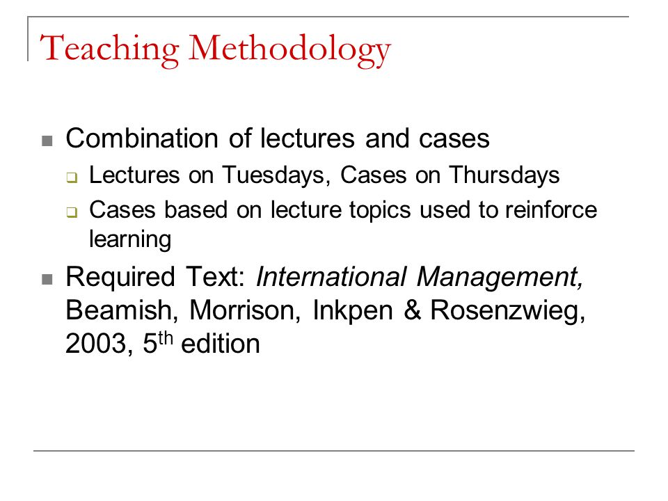 Teaching Methodology Combination of lectures and cases