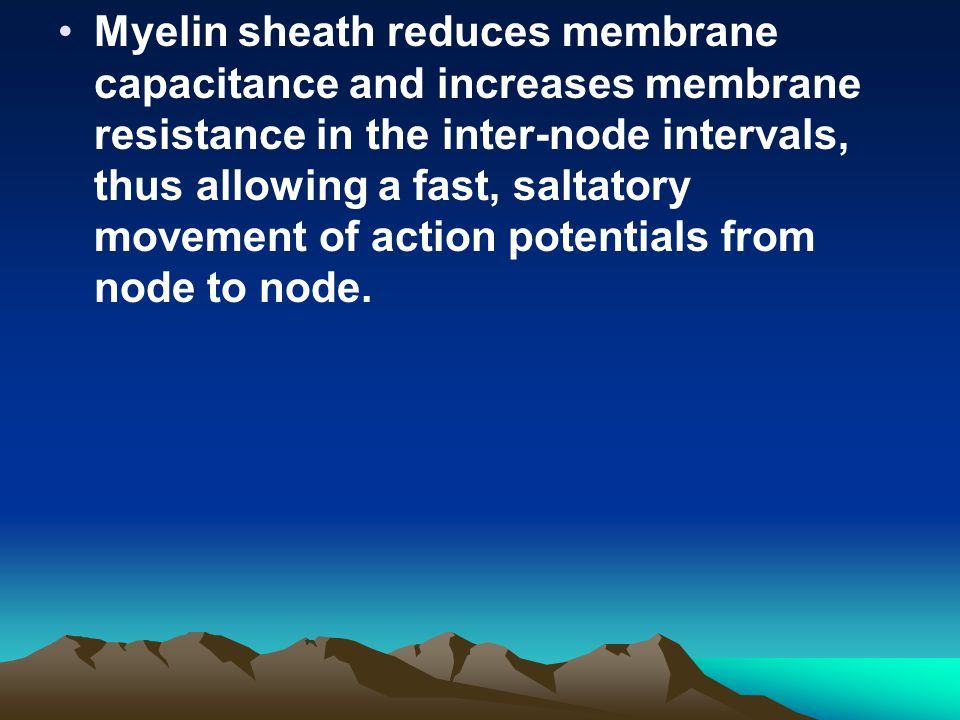 Myelin sheath reduces membrane capacitance and increases membrane resistance in the inter-node intervals, thus allowing a fast, saltatory movement of action potentials from node to node.