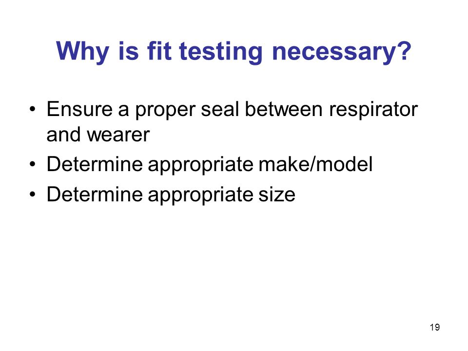 Why is fit testing necessary