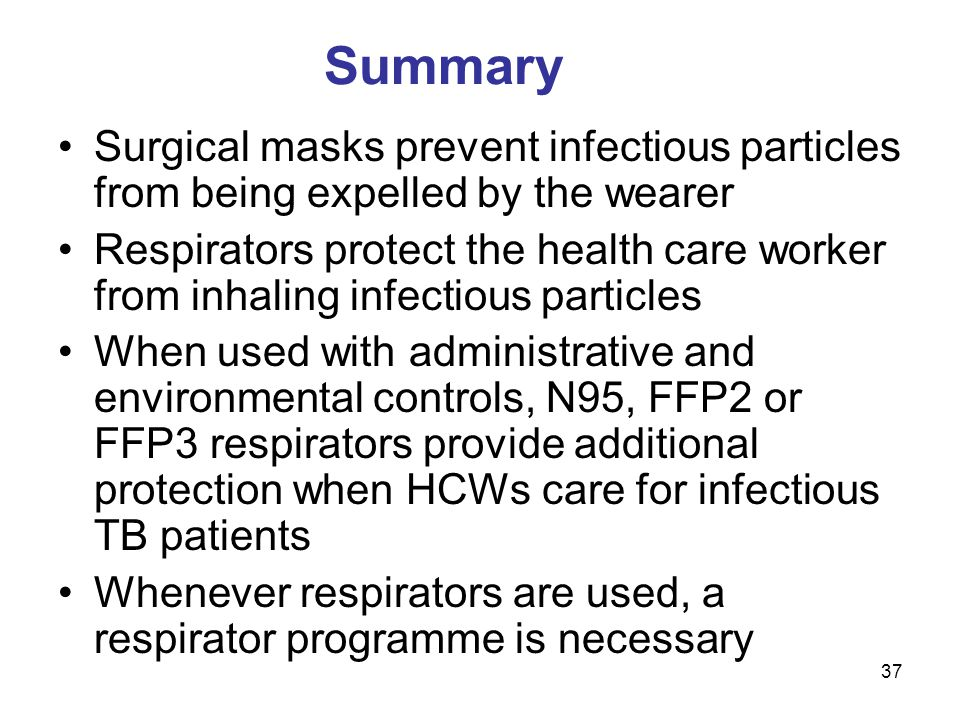 Summary Surgical masks prevent infectious particles from being expelled by the wearer.
