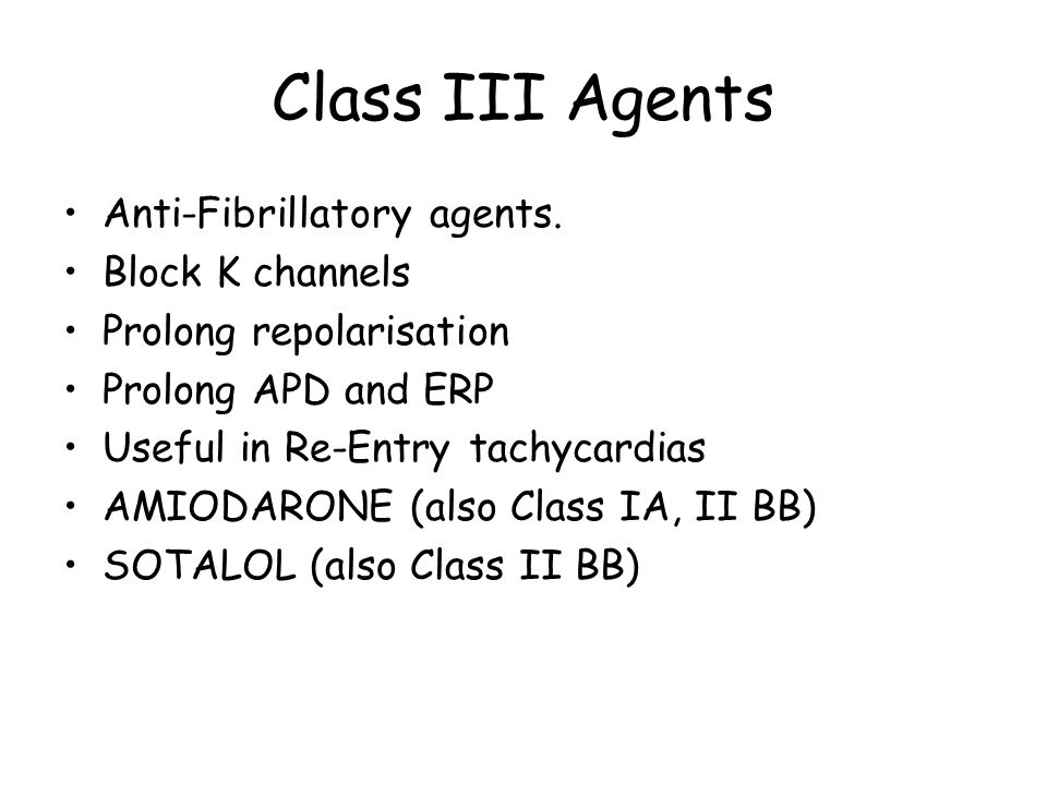Class III Agents Anti-Fibrillatory agents. Block K channels