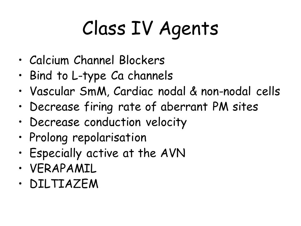 Class IV Agents Calcium Channel Blockers Bind to L-type Ca channels