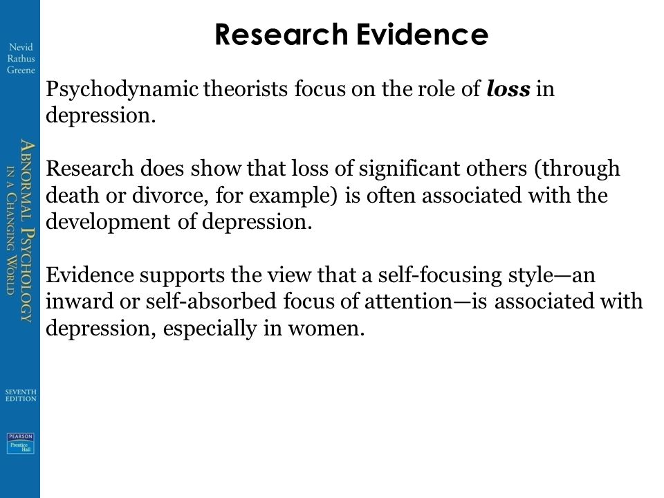 Research Evidence Psychodynamic theorists focus on the role of loss in depression.
