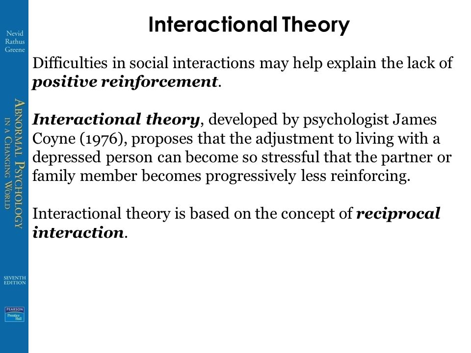 Interactional Theory Difficulties in social interactions may help explain the lack of positive reinforcement.