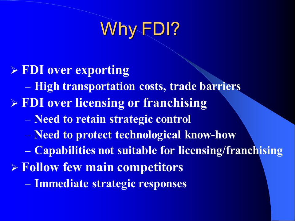 Why FDI FDI over exporting FDI over licensing or franchising
