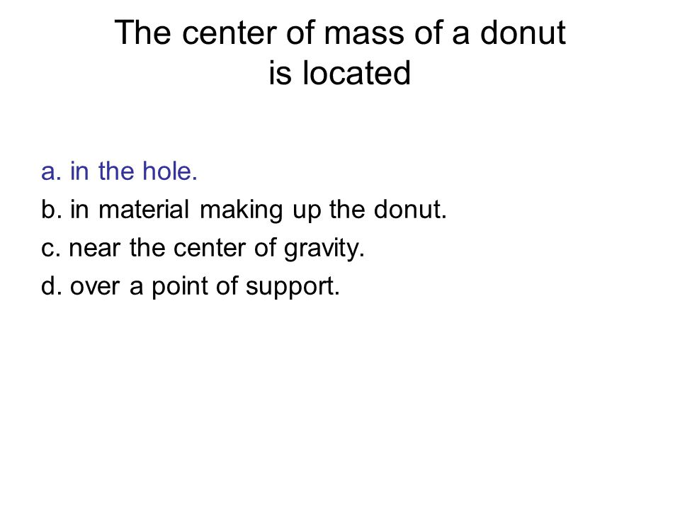 The center of mass of a donut is located