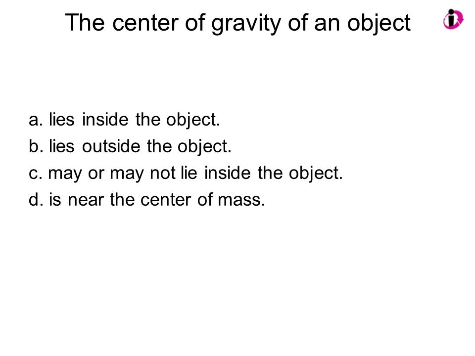 The center of gravity of an object