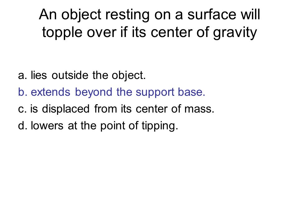 An object resting on a surface will topple over if its center of gravity