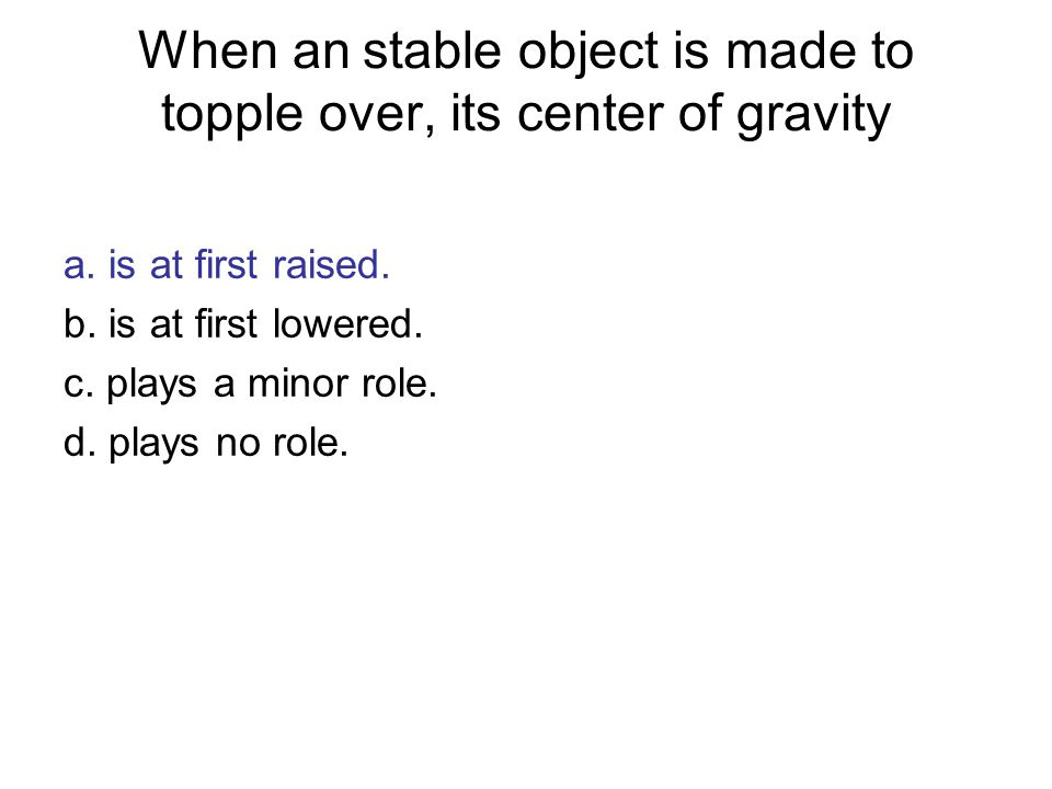 When an stable object is made to topple over, its center of gravity