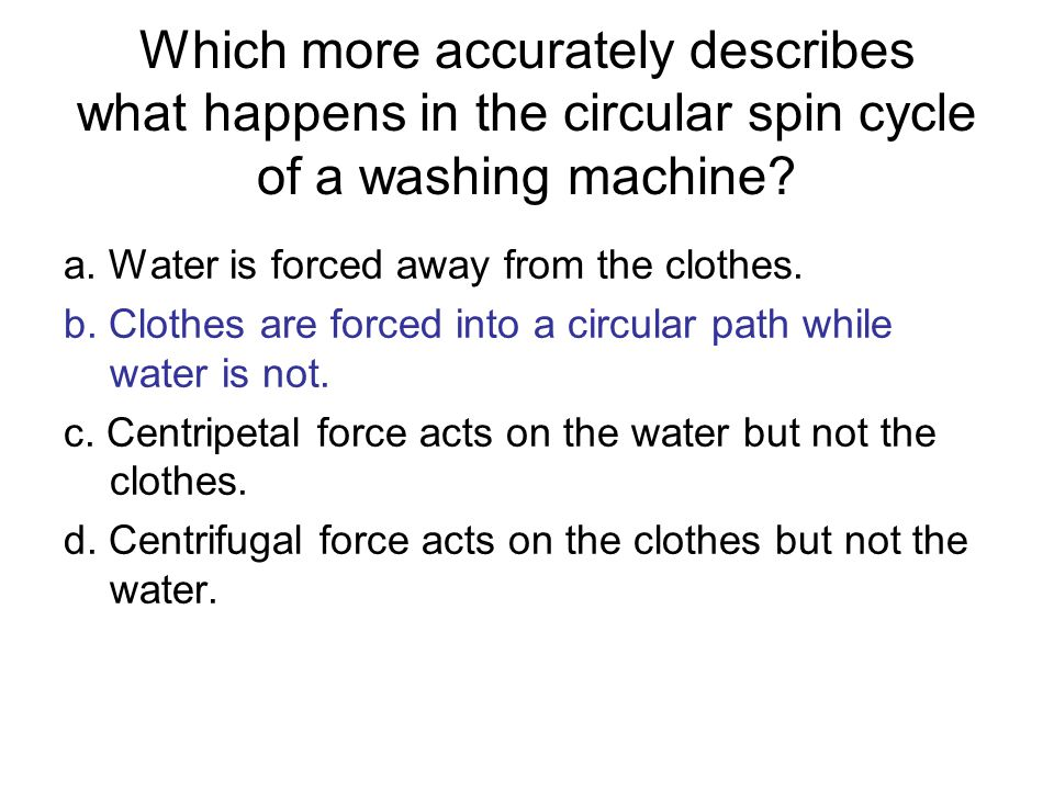 Which more accurately describes what happens in the circular spin cycle of a washing machine