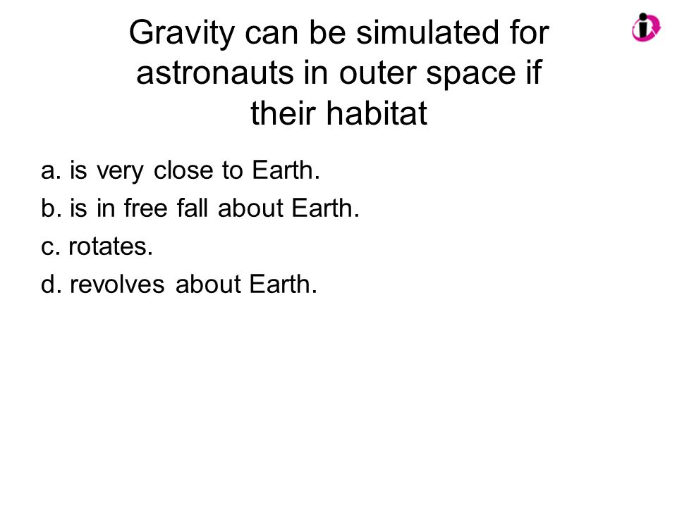 Gravity can be simulated for astronauts in outer space if their habitat