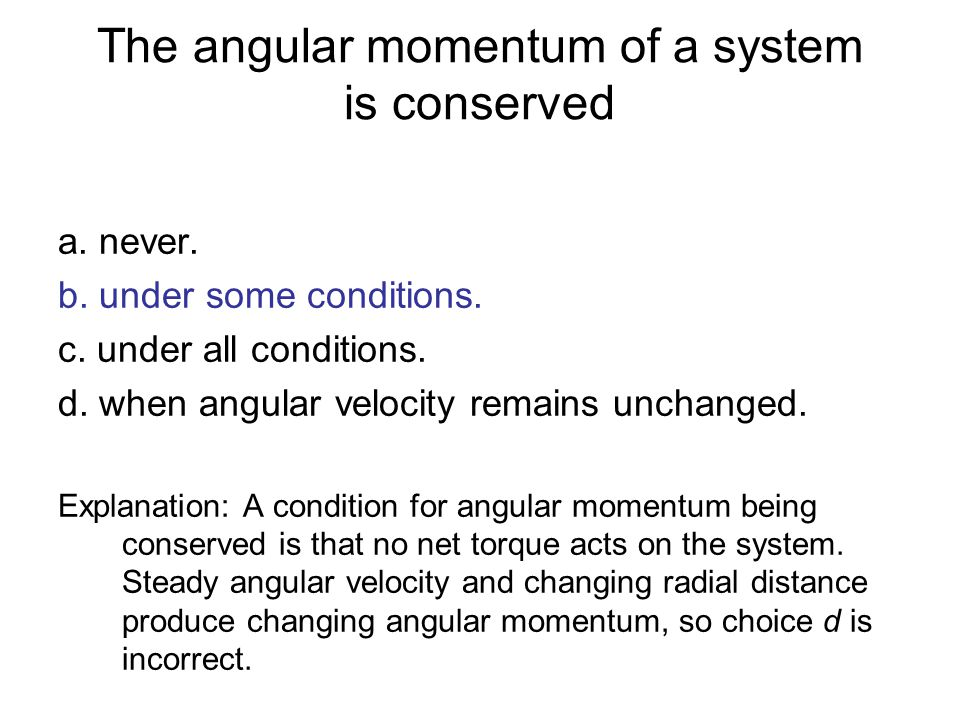 The angular momentum of a system is conserved