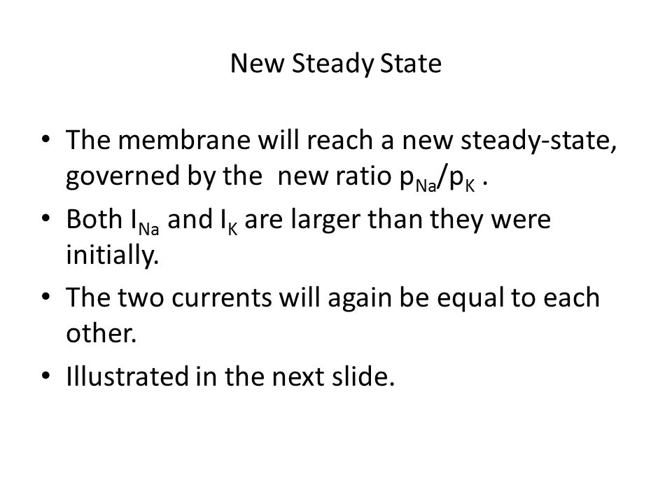 New Steady State The membrane will reach a new steady-state, governed by the new ratio pNa/pK .