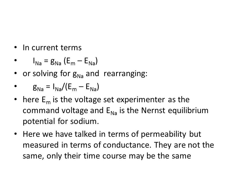 In current terms INa = gNa (Em – ENa) or solving for gNa and rearranging: gNa = INa/(Em – ENa)