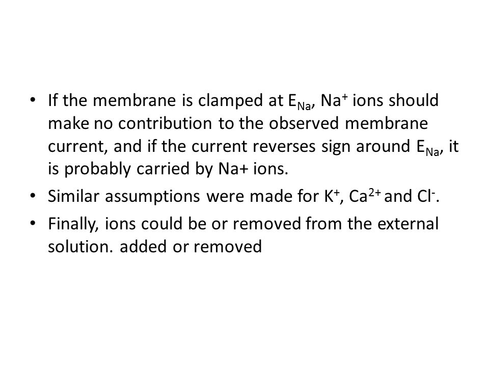 If the membrane is clamped at ENa, Na+ ions should make no contribution to the observed membrane current, and if the current reverses sign around ENa, it is probably carried by Na+ ions.