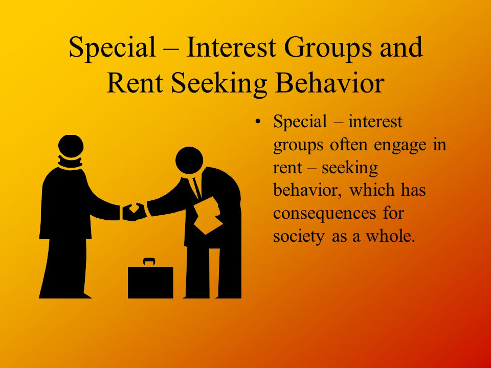 Special – Interest Groups and Rent Seeking Behavior