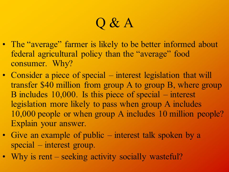 Q & A The average farmer is likely to be better informed about federal agricultural policy than the average food consumer. Why