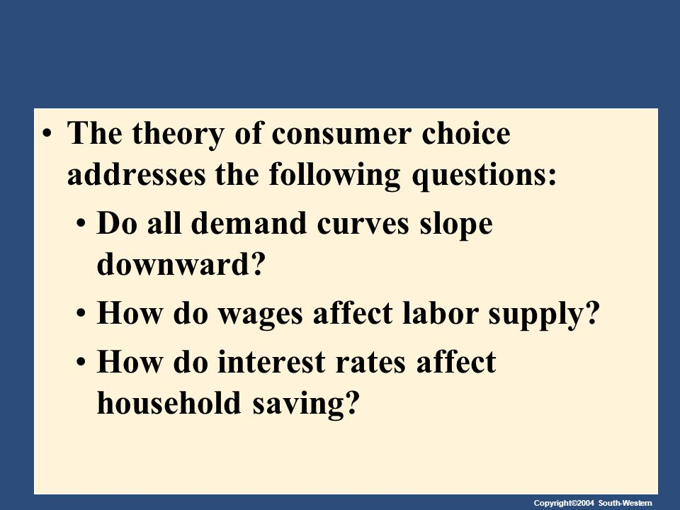 The theory of consumer choice addresses the following questions:
