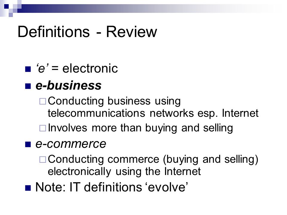 Definitions - Review 'e' = electronic e-business e-commerce