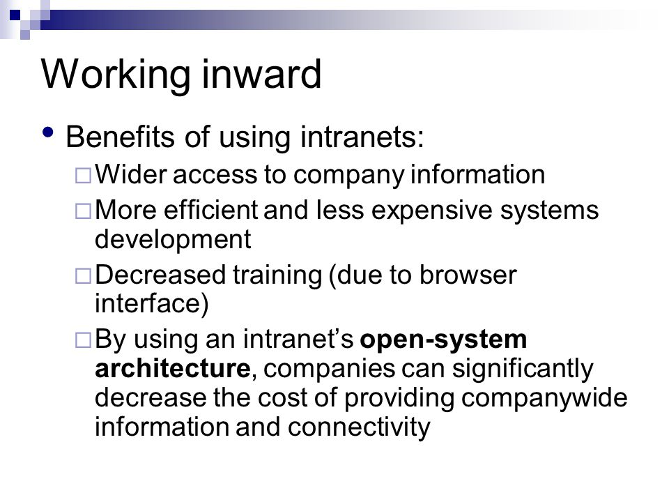 Working inward Benefits of using intranets:
