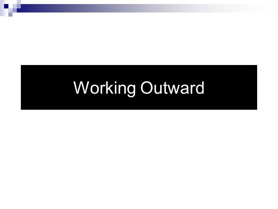 Working Outward