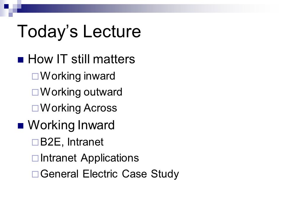 Today's Lecture How IT still matters Working Inward Working inward
