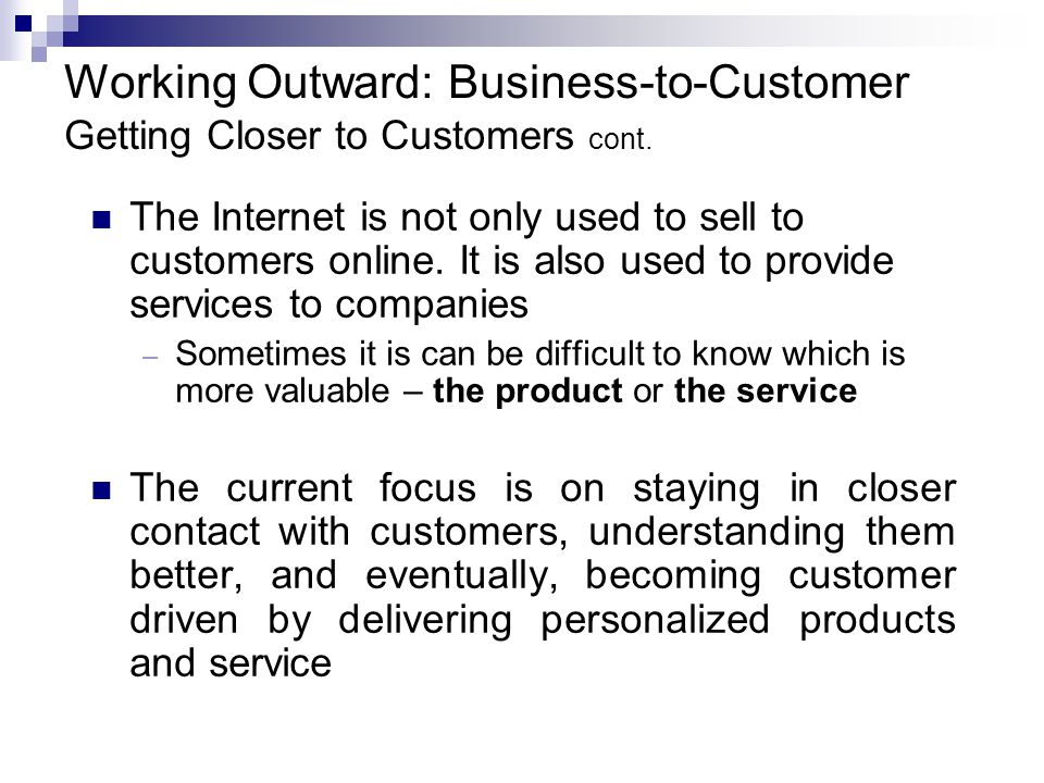 Working Outward: Business-to-Customer Getting Closer to Customers cont.