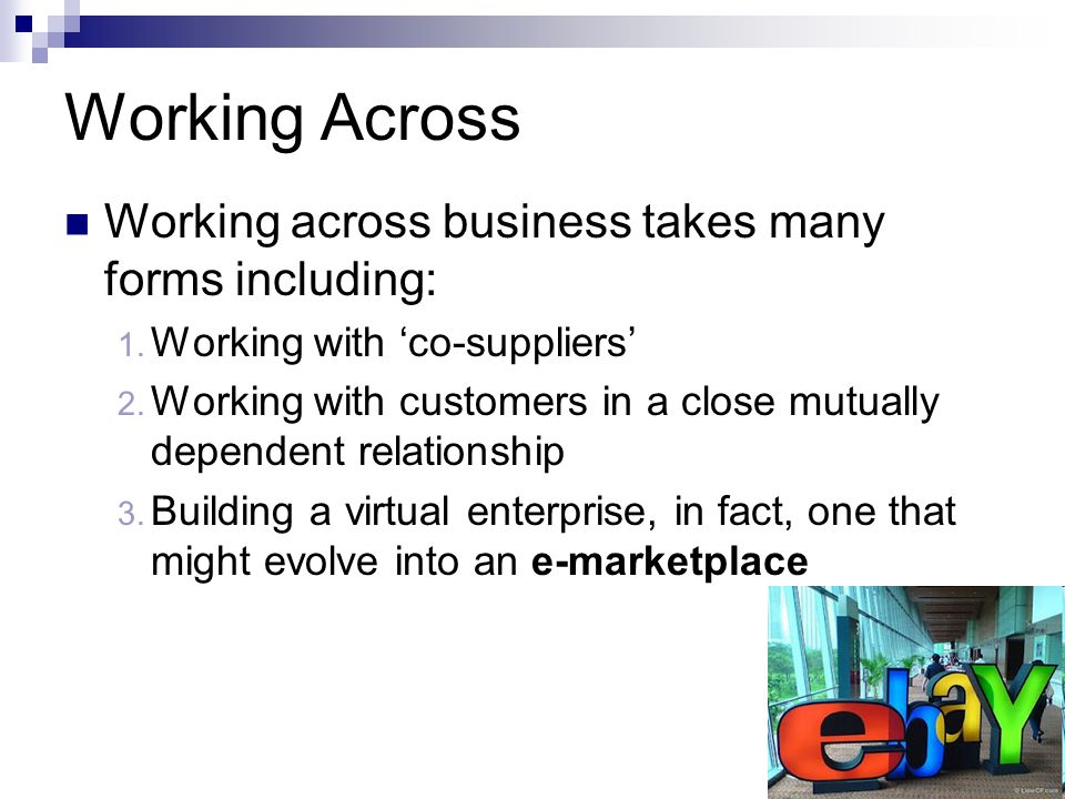 Working Across Working across business takes many forms including:
